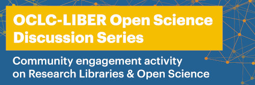 OCLC and LIBER announce joint discussion series on Open Science